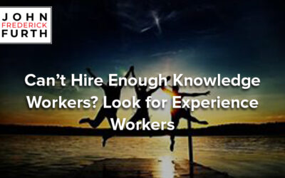 Can't Hire Enough Knowledge Workers? Look for Experience Workers
