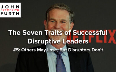 The Seven Traits of Successful Disruptive Leaders #5: Others May Lose, But Disruptors Don't