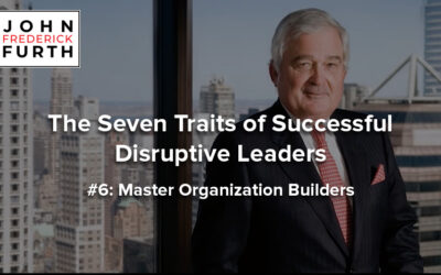 The Seven Traits of Successful Disruptive Leaders #6: Master Organization Builders