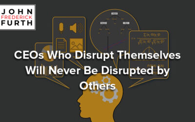 CEOs Who Disrupt Themselves Will Never Be Disrupted by Others