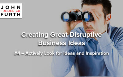 Creating Great Disruptive Business Ideas #4 – Actively Look for Ideas and Inspiration