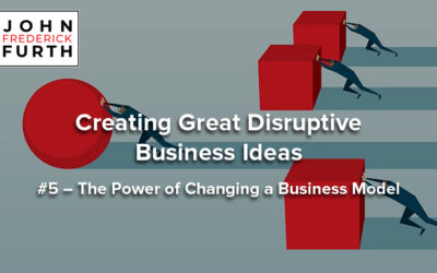 Creating Great Disruptive Business Ideas #5 – The Power of Changing a Business Model